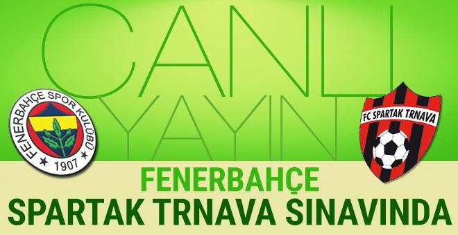Fenerbahçe - Spartak Trnava maçı CANLI YAYIN